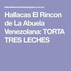 Hallacas El Rincon de La Abuela Venezolana: TORTA TRES LECHES Pan Dulce, Flan, Recipies, Health Fitness, Cooking, Desserts, Barcelona, Fruit Cakes, Tamales