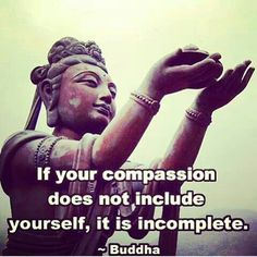 If your compassion does not include yourself, It is incomplete - Buddha. <<< This is one of my FAVORITE buddha teachings - compassion for others and SELF! Life Quotes Love, Great Quotes, Quotes To Live By, Inspirational Quotes, Motivational Poems, Quote Life, The Words, Sutra, Buddhist Quotes