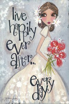 Live happily ever after...every day.