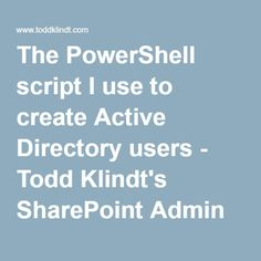 The PowerShell script I use to create Active Directory users - Todd Klindt's SharePoint Admin Blog