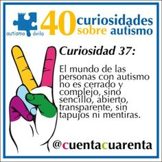 El mundo de las personas con autismo no es cerrado y complejo, sino sencillo, abierto, transparente, sin tapujos ni mentiras.