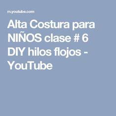 Alta Costura para NIÑOS clase # 6 DIY hilos flojos - YouTube
