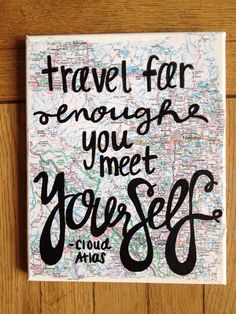 travel far enough, you meet yourself (via Map Art Canvas Painting Travel / Cloud Atlas Quote by kalligraphy) Favorite Quotes, Best Quotes, Life Quotes, Quotes To Live By, Favorite Things, Cloud Atlas Quotes, Quotes Together, Map Art, Travel Quotes