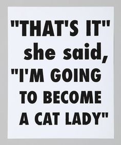 White Cat Lady Print----and that's exactly what I am! <3