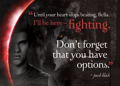 Until your heart stops beating, I'll be here- fighting for you. Don't forget your options.