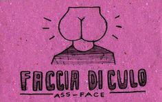 Learning Italian Language ~ Faccia di culo (ass face)