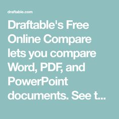 Draftable's Free Online Compare lets you compare Word, PDF, and PowerPoint documents. See the changes in your browser straight away. It's easy to use, just select two documents and hit 'Compare'.