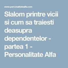Slalom printre vicii si cum sa traiesti deasupra dependentelor - partea 1 - Personalitate Alfa