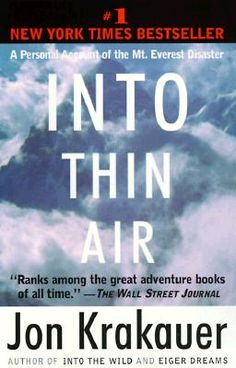 """Into Thin Air"" by Jon Krakauer (harrowing account of Krakauer's disastrous experience on Mt. Everest)"