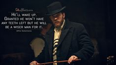 Alfie Solomons: He'll wake up. Granted he won't have any teeth left but he will be a wiser man for it.  More on: http://www.magicalquote.com/series/peaky-blinders/ #peakyblinders