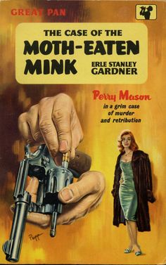 Perry Mason Erle Stanley Gardner, The Case of the Moth-Eaten Mink, Pan Books, Cover illustration by Sam Peffer. Originally published in 1952 by William Morrow and Company, New York Pulp Fiction Book, Crime Fiction, Fiction Novels, Detective, Book Cover Art, Book Covers, Perry Mason, Robert Mcginnis, Mystery Novels