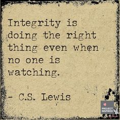 Integrity is doing the right thing even when no one is watching #CSLewis #projectinspired #quote