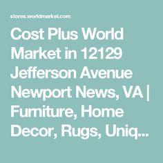 Cost Plus World Market in 12129 Jefferson Avenue Newport News, VA | Furniture, Home Decor, Rugs, Unique Gifts