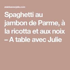 Spaghetti au jambon de Parme, à la ricotta et aux noix – A table avec Julie