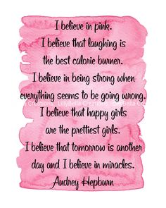 Audrey Hepburn ~ I Believe in Pink ~ Watercolor Art Print with Quote: x Happy Girls are Pre Happy Quotes, Positive Quotes, Me Quotes, Luck Quotes, Audrey Hepburn Quotes, I Believe In Pink, Breast Cancer Support, Everything Pink, Pink Watercolor