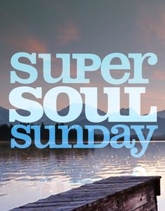 Super Soul Sunday on Own, guaranteed to uplift you.