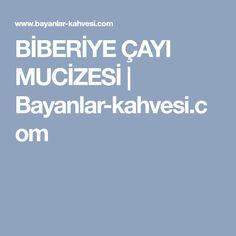 BİBERİYE ÇAYI MUCİZESİ | Bayanlar-kahvesi.com