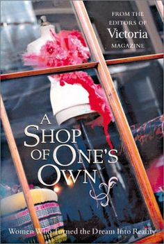 A Shop of One's Own: Women Who Turned the Dream into Reality by Victoria Magazine http://www.amazon.com/dp/1588161048/ref=cm_sw_r_pi_dp_KZEXub07T12TZ