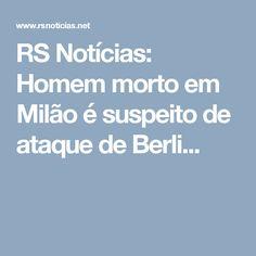 RS Notícias: Homem morto em Milão é suspeito de ataque de Berli...
