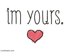 Im Yours Pictures, Photos, and Images for Facebook, Tumblr, Pinterest, and Twitter