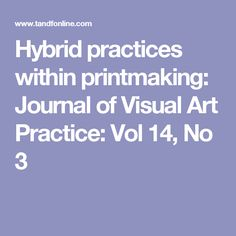 Hybrid practices within printmaking: Journal of Visual Art Practice: Vol 14, No 3