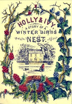 """Holly & Ivy, the Story of a Winter Bird's Nest"" by Sarah Davies, published in 1871 by George Herbert, William Hunt & Co. Noel Christmas, Victorian Christmas, Christmas Books, Vintage Christmas Cards, Christmas Images, Little Christmas, Vintage Cards, Vintage Postcards, Christmas Crafts"
