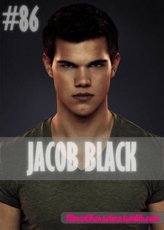 JACOB BLACK  Played By: Taylor Lautner Film: Twilight / New Moon / Eclipse / Breaking Dawn Part 1 / Breaking Dawn Part 2 Year: 2008 / 2009 / 2010 / 2011 / 2012