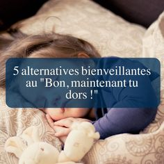 5-alternatives-bienveillantes-au-%22bon-maintenant-tu-dors-%22
