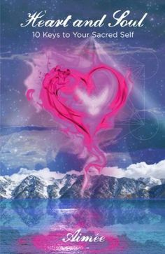Heart and Soul - 10 Keys to Your Sacred Self by Aimee, http://www.amazon.com/dp/0977476138/ref=cm_sw_r_pi_dp_KdlIpb03YPBAQ