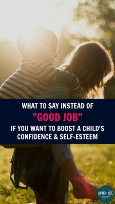 The Right Kind of Praise - Beyond Saying Good Job - That Boosts a Child's Confidence & Self-Esteem | Find a Better Way to Say Good Job or Good Work