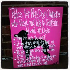 Rules for non dog owners. Need to make this! Dogs, kids, other pets...they all need taught and need loved. But a dog dedicates their whole life to you. Everyone should have a dog!