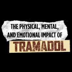 The physical, mental and emotional impact of Tramadol - there are A LOT!