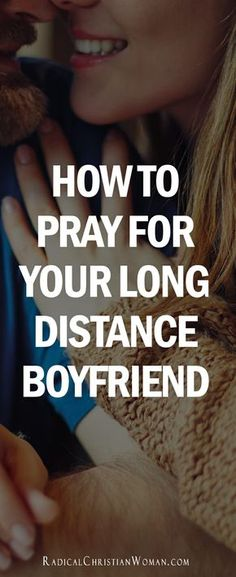 How to Pray for Your Long Distance Boyfriend