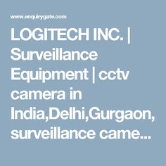 LOGITECH INC. | Surveillance Equipment | cctv camera in India,Delhi,Gurgaon,surveillance camera,Stand Alone DVR,lcd monitors,Access Control Systems,CCTV System,barriers gates,electric gates,Rf Systems,Hard Tags,Intruder Alarm,Smoke Alarm,Door Sensors,metal detector,xray baggage,baggage scanner