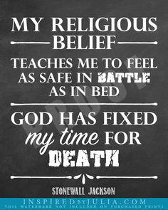 My Religious Belief Teaches me to Feel as Safe in Battle as in Bed, Stonewall Jackson Quote