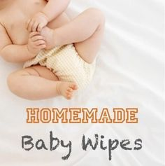 How To Make Homemade Baby Wipes | Awesome! I feel as if I could perfect this.