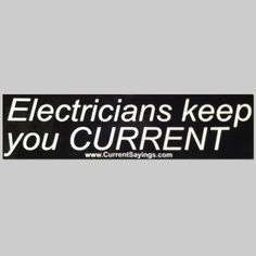 Electricians Keep You Current....  Reminds me of my husband :)