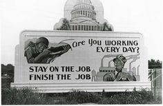 "Oak Ridge billboard: ""Are you working everyday? Stay on the job-finish the job."" (6/5/1944) 2010.012.0272 roll 264-16"
