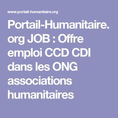 Portail-Humanitaire.org JOB : Offre emploi CCD CDI dans les ONG associations humanitaires