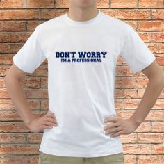 Perfect Fathers Day tee! https://www.etsy.com/listing/191173611/dont-worry-im-a-professional-mens