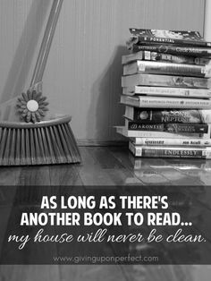 Let's just be honest with ourselves, bookworms. Funny book jokes about the daily, weekly, monthly, and annual struggles to maintain a clean house -- or not.