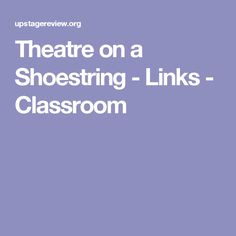 Theatre on a Shoestring - Links - Classroom