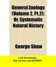 General Zoology (Volume 2, Pt.2); Or, Systematic Natural History (9781152682849) George Shaw , ISBN-10: 1152682849  , ISBN-13: 978-1152682849 ,  , tutorials , pdf , ebook , torrent , downloads , rapidshare , filesonic , hotfile , megaupload , fileserve