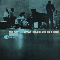 """Blue Hour"" - Stanley Turrentine with The 3 Sounds  Cover design by Reid Miles    Photo by Francis Wolff"