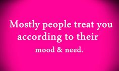 Mostly People Treat You
