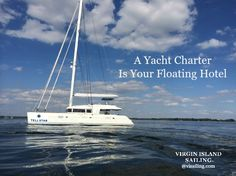 A Yacht is Your Hotel, 60+ Islands Your Resort... Reserve a Floating Hotel Yacht Charter @VISailing