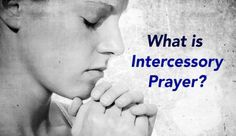 What is Intercessory Prayer?  Find out how to intercede for others! | http://gracevine.christiantoday.com/article/what-is-intercessory-prayer-5230