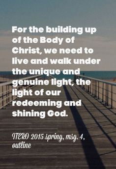 For the building up of the Body of Christ, we need to live and walk under the unique and genuine light, the light of our redeeming and shining God. ITERO 2015 spring, msg. 4, outline. Amen! More at www.agodman.com