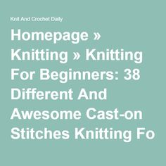 Homepage » Knitting » Knitting For Beginners: 38 Different And Awesome Cast-on…