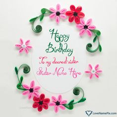 Create Birthday Wishes Cards For Sister With Name Photo On Best Online Generator Editing Options And Send Happy